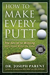 How to Make Every Putt: The Secret to Winning Golf's Game Within the Game Kindle Edition