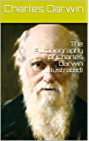 The Autobiography of Charles Darwin (Illustrated) (English Edition)