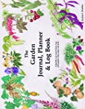 The Garden Journal, Planner and Log Book: Repeat successes & learn from mistakes with complete personal garden records. 28 adaptable year-round forms, ... (The Garden Journal Log Books) (Volume 1)