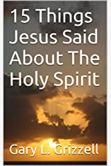 15 Things Jesus Said About The Holy Spirit (Biblical Studies Series #6 as published by Self Publishing Innovations) Kindle Edition
