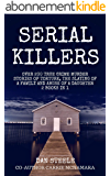 Serial Killers: Over 200 True Crime Murder Stories of Torture, The Slaying of a Family and Abuse of a Daughter 2 Books in 1 (English Edition)