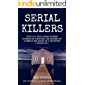 Serial Killers: Over 200 True Crime Murder Stories of Torture, The Slaying of a Family and Abuse of a Daughter 2 Books in 1