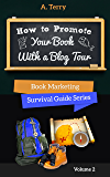 How To Promote Your Book With a Blog Tour: A Step-by-Step Guide to Getting More Exposure and Sales through a Virtual Book Tour (Book Marketing Survival Guide Series 2)