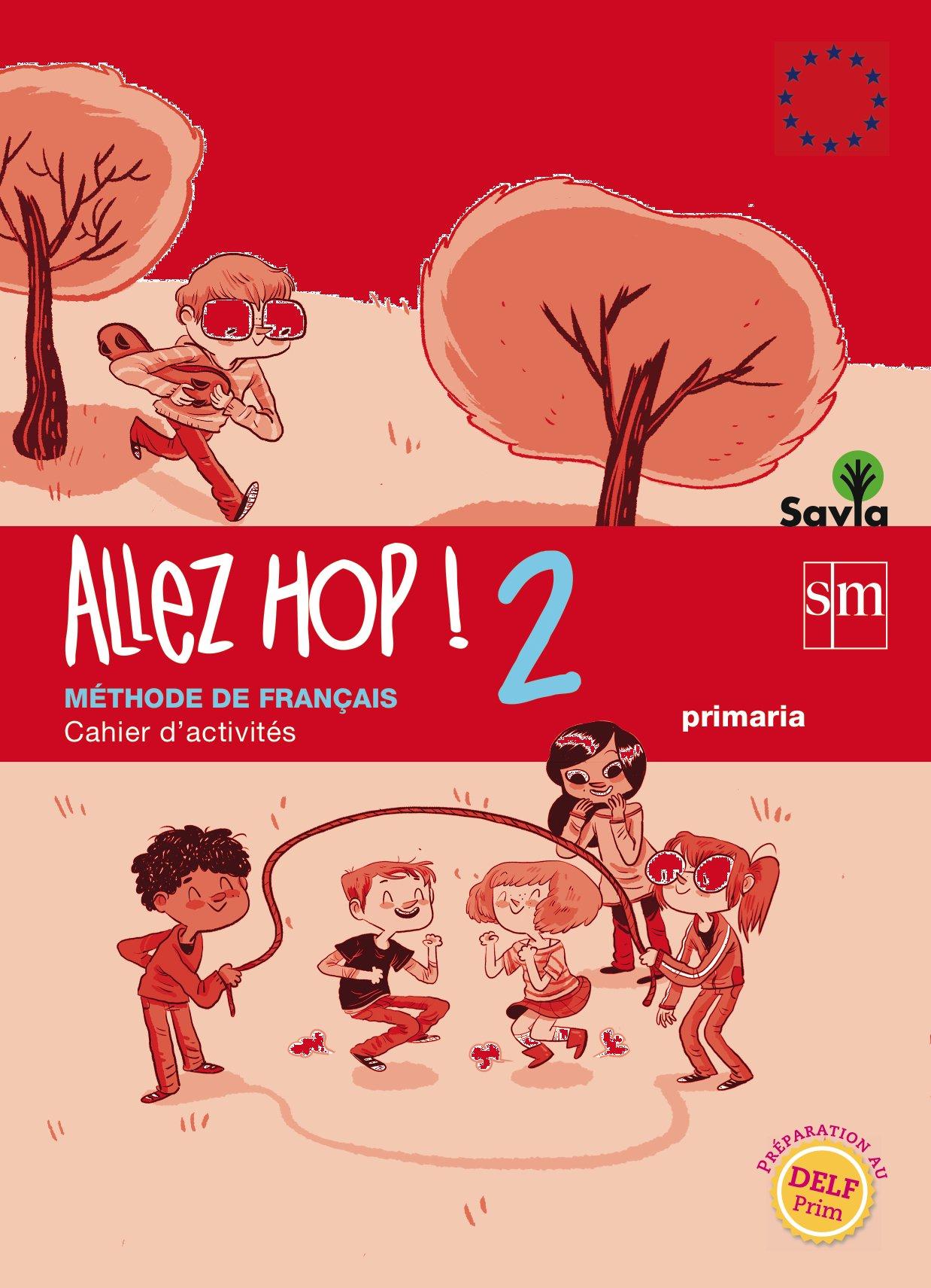 Allez Hop! 2: cahier d'activités. Primaria. Savia - 9788467569490 Tapa blanda – 5 may 2014 Laurent Guiard Leonor P. Jury Fermín Solis Campos Grupo SM Educación
