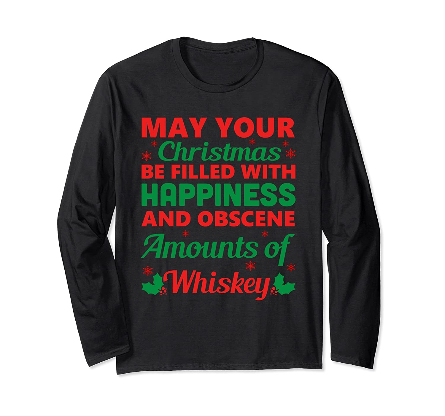 Amazon.com: Your Christmas Happiness And Whiskey Long Sleeve T Shirt ...