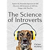 The Science of Introverts: Explore the Personality Spectrum for Self-Discovery, Self-Awareness, & Self-Care. Design a Life Th