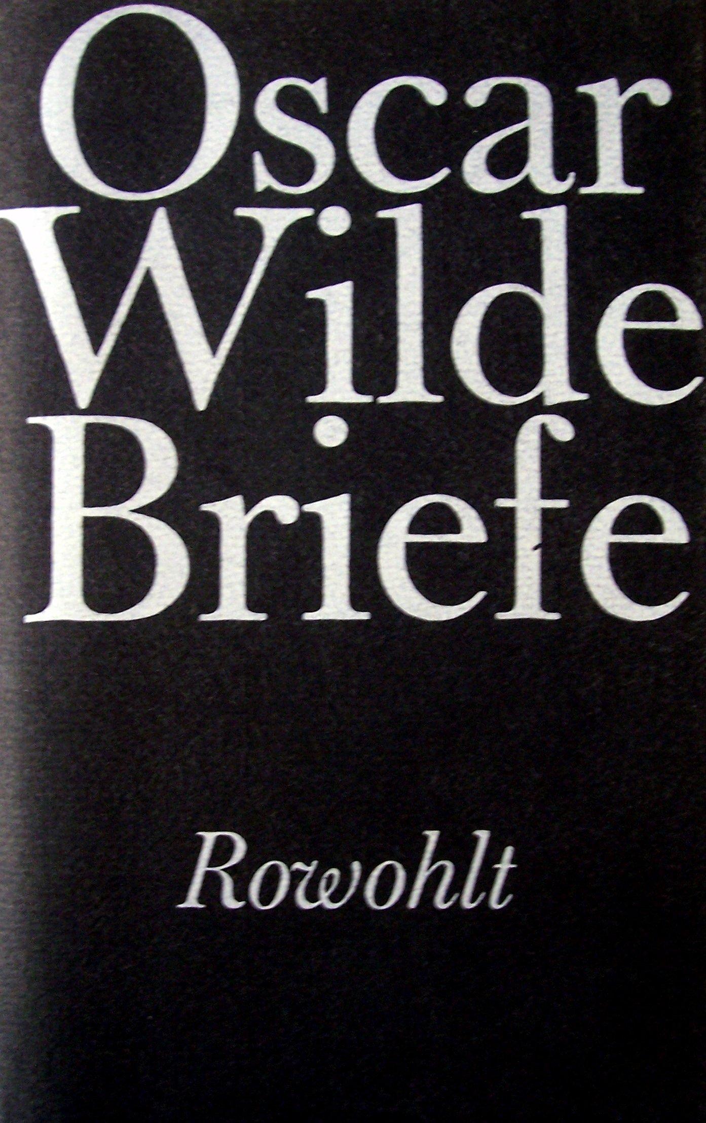 Oscar Wilde Briefe und Anmerkungen Deutsch von Hedda Soellner. Erste ...