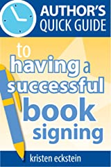 Author's Quick Guide to Having a Successful Book Signing Kindle Edition