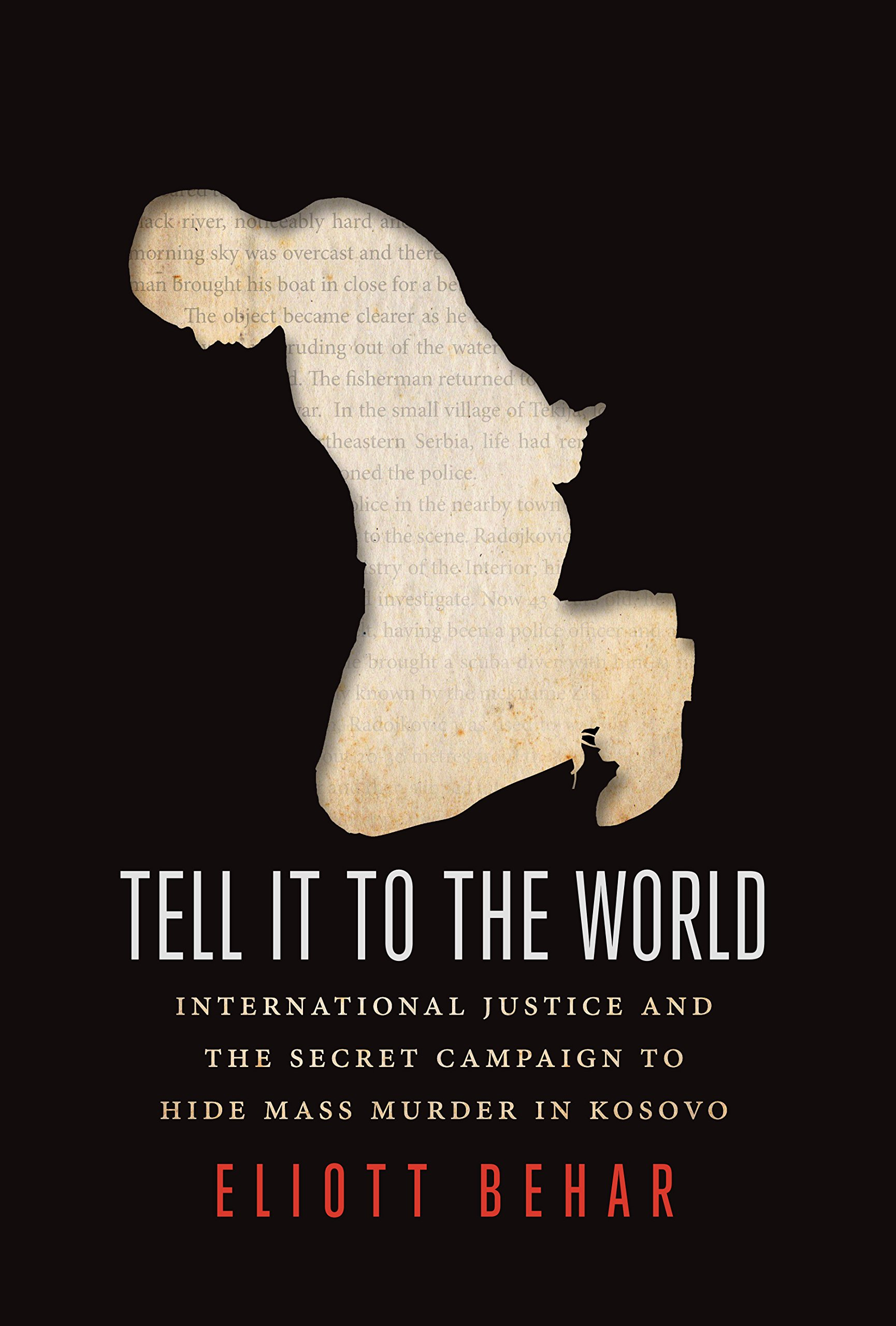 Tell It To The World: International Justice And The Secret Campaign To Hide  Mass Murder In Kosovo: Eliott Behar: 9781459723801: Amazon: Books