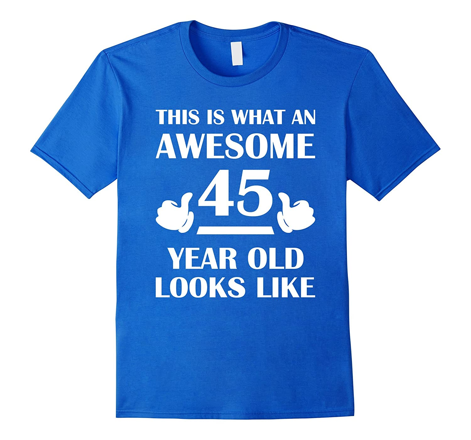 45 Year Old Birthday Gifts T Shirts For A Man And Woman Vaci