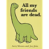 All My Friends Are Dead (Funny Books, Children's Book for Adults, Interesting Finds, Animal Books)