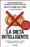 La dieta intelligente: Perché grano, carboidrati e zuccheri minacciano il nostro cervello