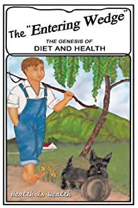 The Entering Wedge: The Genesis of Diet and Health (The Shepherd's Rod Series)