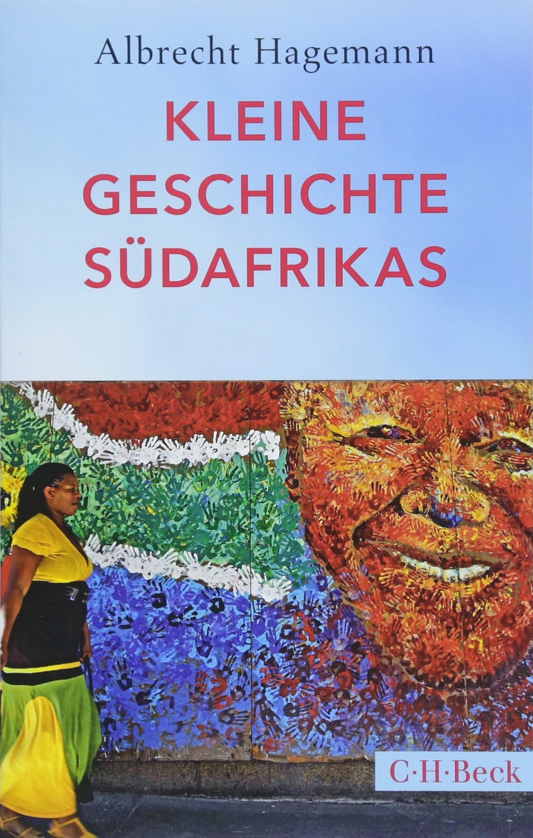 Kleine Geschichte Südafrikas Taschenbuch – 17. Mai 2018 Albrecht Hagemann C.H.Beck 3406720021 Geschichte / Sonstiges
