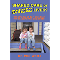 Shared Care or Divided Lives: What is best for children when parents separate