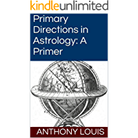 Primary Directions in Astrology: A Primer