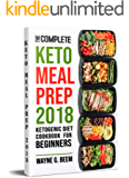 Keto Meal Prep 2018: The Complete Ketogenic Diet Meal Prep Cookbook For Beginners