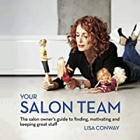 Your Salon Team: The Salon Owner's Guide to Finding, Motivating, and Keeping Great Staff