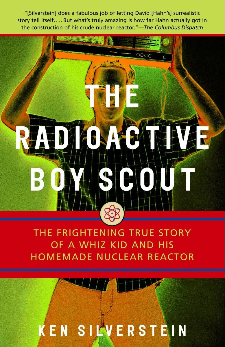 The Radioactive Boy Scout: The Frightening True Story of a Whiz Kid and His Homemade Nuclear Reactor by Brand: Villard