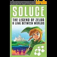 Guide de Jeu ZELDA : A LINK BETWEEN WORLDS: Solution complète