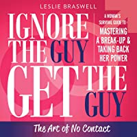 Ignore the Guy, Get the Guy: The Art of No Contact: A Woman's Survival Guide to Mastering a Breakup and Taking Back Her…