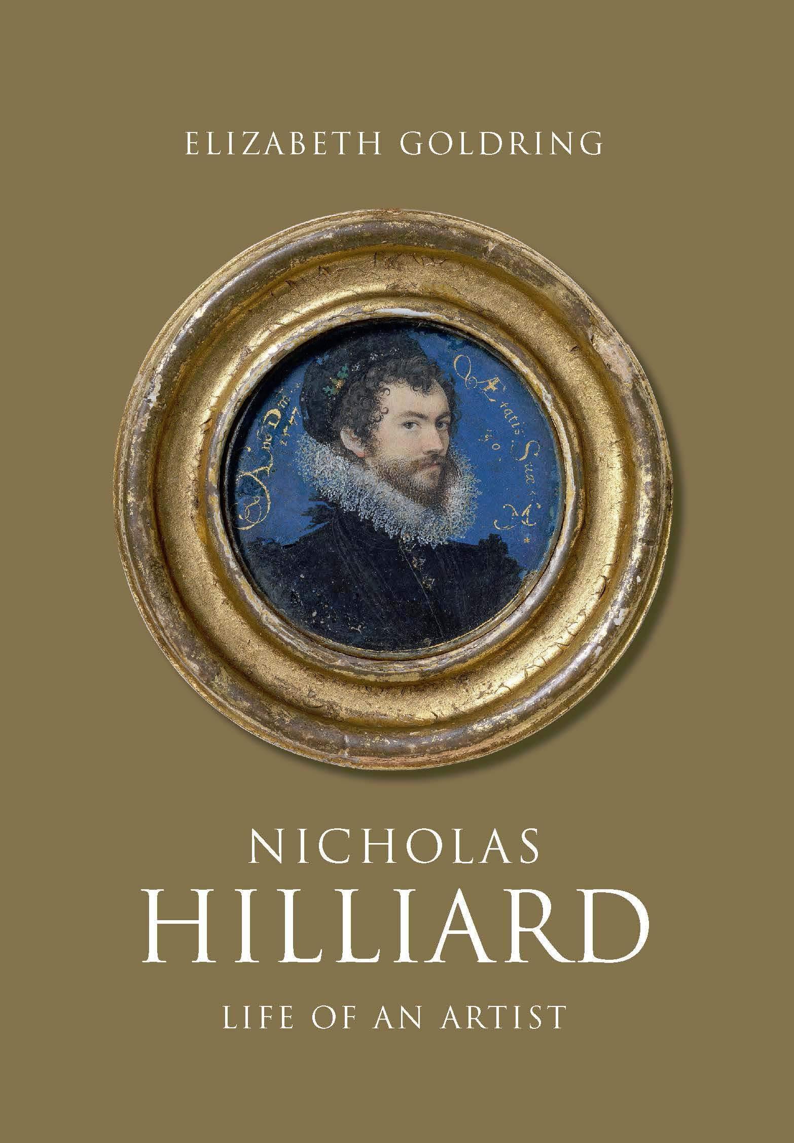 Nicholas Hilliard: Life of an Artist (The Paul Mellon Centre for Studies in British Art) por Elizabeth Goldring