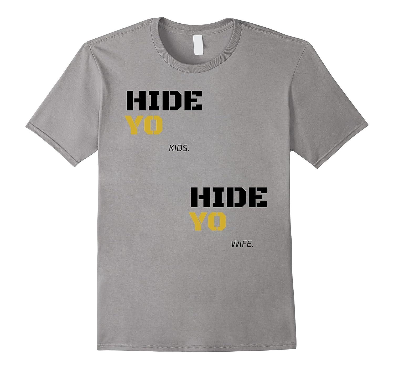 Hide Yo Kids T-shirt, Hide Yo Wives T-shirt, Hide Yo kids-TH