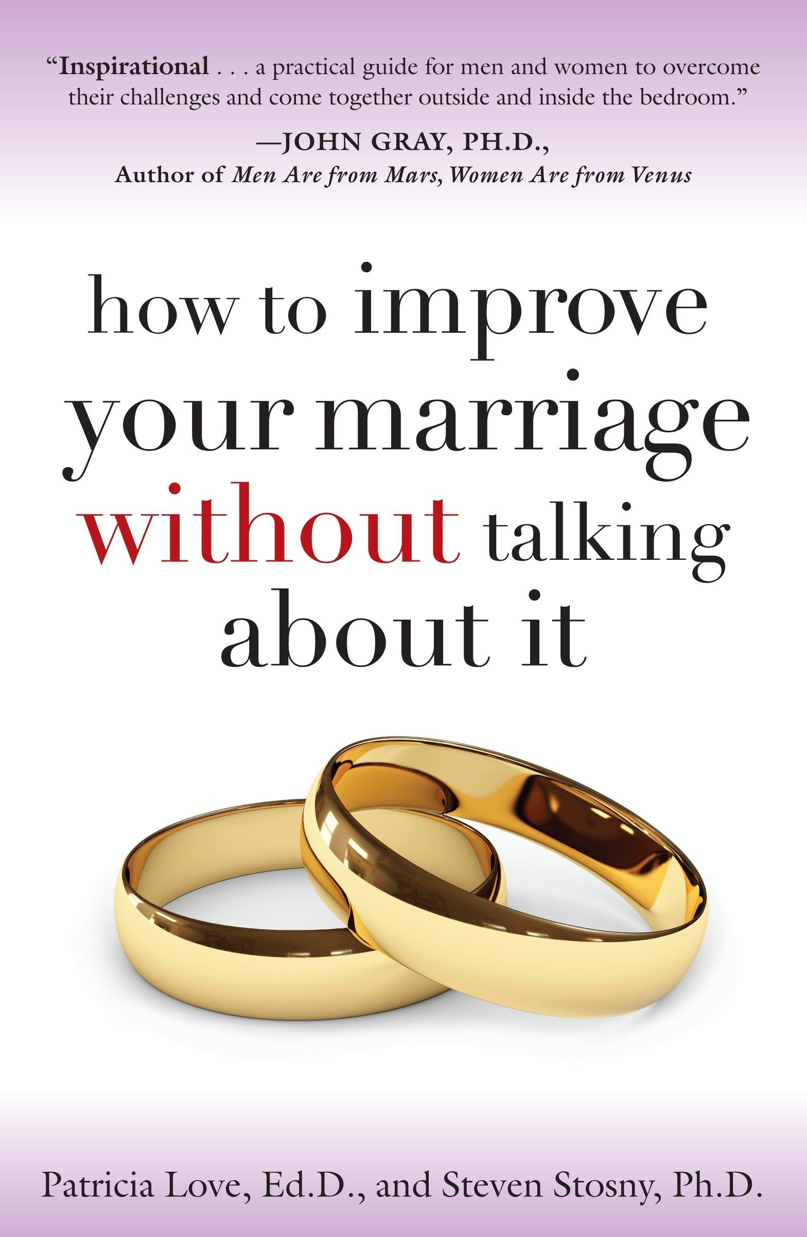 How to Improve Your Marriage Without Talking About It by Love, Patricia/ Stosny, Steven