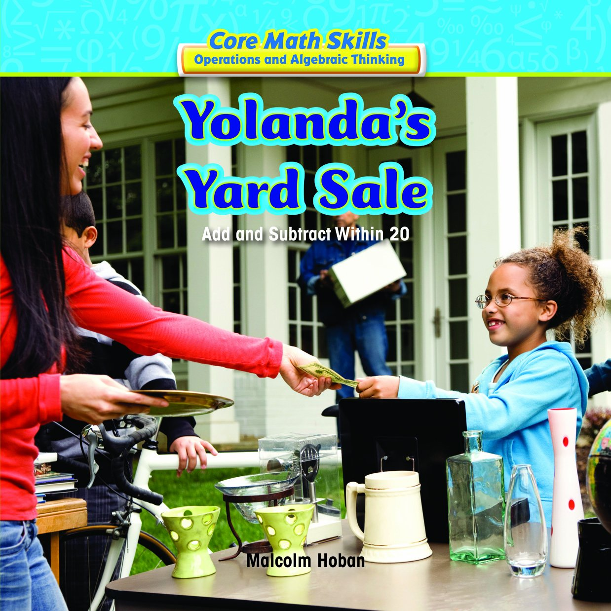 Read Online Yolanda's Yard Sale: Add and Subtract Within 20 (Core Math Skills: Operations and Algebraic Thinking) PDF