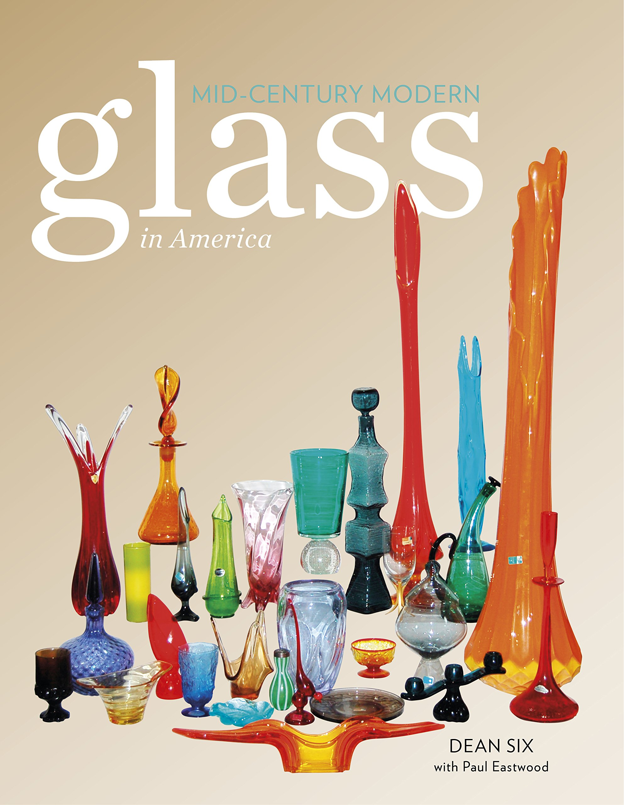 Mid century modern glass in america dean six paul eastwood mid century modern glass in america dean six paul eastwood 9780764347443 amazon books reviewsmspy