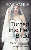 Turned into Her Bride: (the man who became a virgin wife - a transgender fantasy) (English Edition)