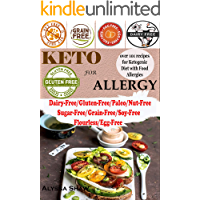 Keto For Allergy: Over 100 recipes for Ketogenic Diet with Food allergies Dairy-Free/Paleo/Gluten-Free/Nut-Free/Grain-Free/Sugar-Free/Starch-Free (English Edition)