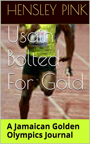 Usain Bolted For Gold: A Jamaican Golden Olympics Journal