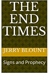 The End Times: Signs and Prophecy Kindle Edition