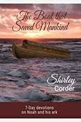 The Boat that Saved Mankind: 7-Day devotions on Noah and his ark Kindle Edition