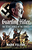 Guarding Hitler: The Secret World of the Führer