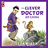 The Clever Doctor Of China: The Story Of Hua Tuo - in English & Chinese (Heroes Of China Book 4)