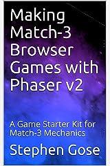 Making Match-3 Browser Games with Phaser v2: A Game Starter Kit for Match-3 Mechanics (Making Browser Games with Phaser v2 Book 1)