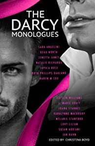 """The Darcy Monologues: A romance anthology  of """"Pride and Prejudice"""" short stories in Mr. Darcy's own words (The Quill Collective Book 1)"""