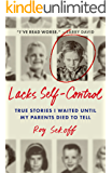 Lacks Self-Control: True Stories I Waited Until My Parents Died to Tell