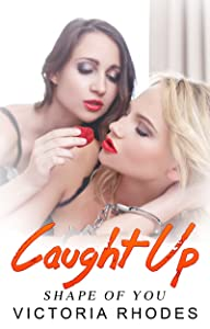Lesbian Office Romance: Caught Up (Shape of You Book 4)