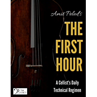 The First Hour: A Cellist's Daily Technical Regimen (English Edition)