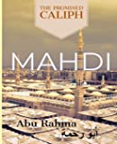 Mahdi: The Promised Caliph (End times series) (Volume 1)