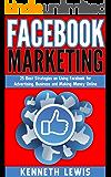 Facebook: Facebook Marketing: 25 Best Strategies on Using Facebook for Advertising, Business and Making Money Online (Social Media, Lead Generation, Business ... Marketing Strategies, Passive Income 1)