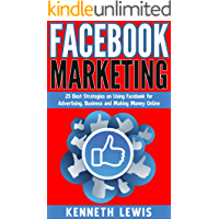 Facebook: Facebook Marketing: 25 Best Strategies on Using Facebook for Advertising, Business and Making Money Online (Social Media, Lead Generation, Business ... Marketing Strategies, Passive Income 1)