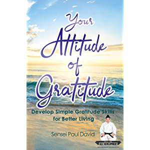 Your Attitude of Gratitude: Develop Simple Gratitude Skills for Better Living (Sensei Self Development)