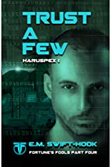 Trust A Few: Haruspex Trilogy: Part One (Fortune's Fools Book 4) Kindle Edition
