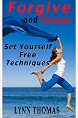 Forgive and Release: Set Yourself Free Techniques Kindle Edition