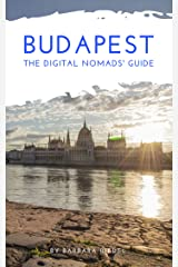 Budapest The Digital Nomads' Guide: Handbook for Digital Nomads, Location Independent Workers, and Connected Travelers in Hungary (City Guides for Digital Nomads 10) Kindle Edition