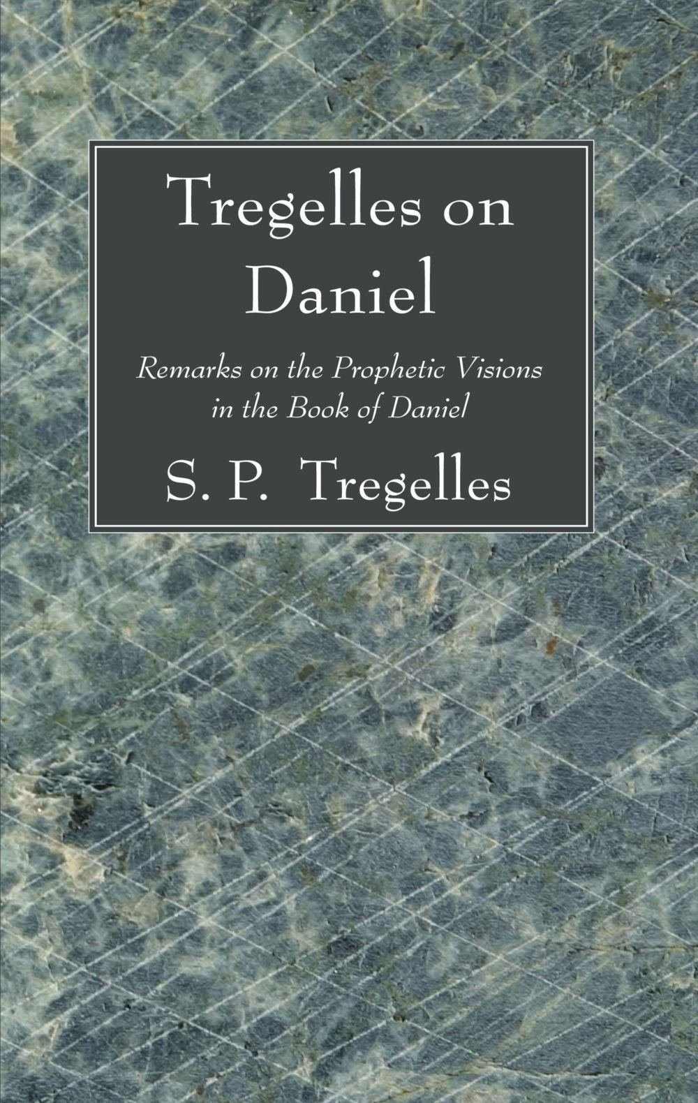 Download Tregelles on Daniel: Remarks on the Prophetic Visions in the Book of Daniel PDF